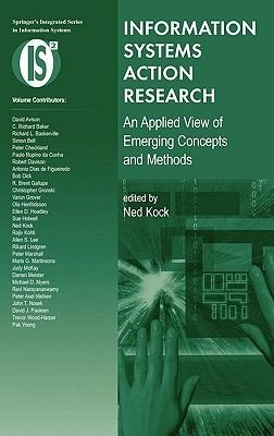 Information Systems Action Research - An Applied View of Emerging Concepts and Methods (Hardcover, 2007 ed.): Ned Kock