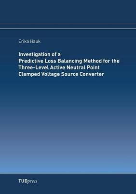 Investigation of a Predictive Loss Balancing Method for the Three-Level Active Neutral Point Clamped Voltage Source Converter...