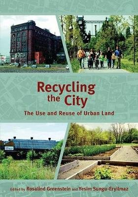 Recycling the City - The Use and Reuse of Urban Land (Paperback): Rosalind Greenstein, Yesim Sungu-Eryilmaz