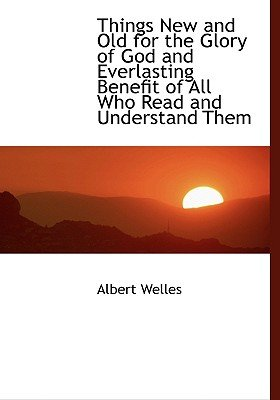 Things New and Old for the Glory of God and Everlasting Benefit of All Who Read and Understand Them (Large print, Hardcover,...