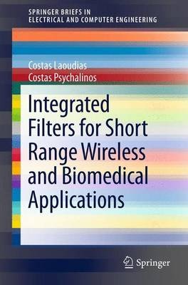 Integrated Filters for Short Range Wireless and Biomedical Applications (Paperback, 2011): Costas Laoudias, Costas Psychalinos