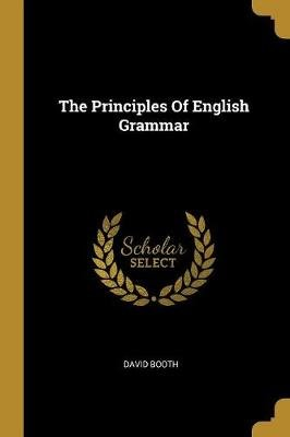 The Principles of English Grammar (Paperback): David Booth