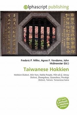 Taiwanese Hokkien (Paperback): Frederic P. Miller, Agnes F. Vandome, John McBrewster