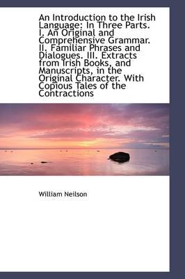 An Introduction to the Irish Language in Three Parts (Paperback): William Neilson