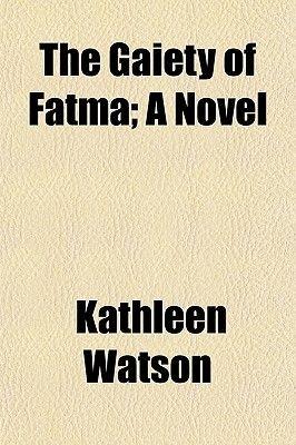 The Gaiety of Fatma; A Novel (Paperback): Kathleen Watson