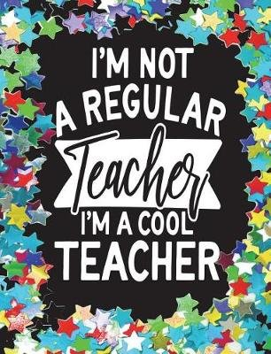I'm Not a Regular Teacher I'm a Cool Teacher - Teacher Appreciation Gift, New Teacher Graduation Gift, Teacher...