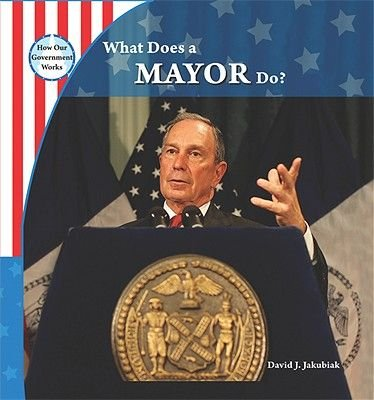 What Does a Mayor Do? (Hardcover): David J Jakubiak