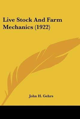 Live Stock and Farm Mechanics (1922) (Paperback): John H. Gehrs