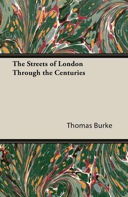 The Streets of London Through the Centuries (Paperback): Thomas Burke
