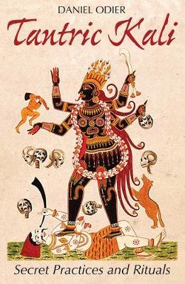 Tantric Kali - Secret Practices and Rituals (Paperback): Daniel Odier