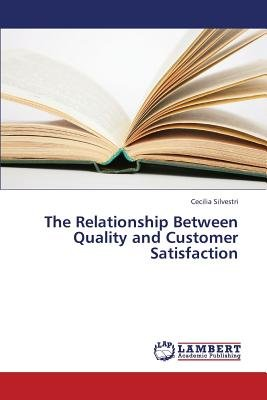 The Relationship Between Quality and Customer Satisfaction (Paperback): Silvestri Cecilia