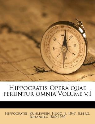 Hippocratis Opera Quae Feruntur Omnia Volume V.1 (English, Greek, To, Paperback): Hippocrates, Johannes Ilberg, Ilberg Johannes...