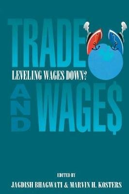 Trade and Wages - Leveling Wages down? (Paperback): Marvin H. Kosters, Jagdish N. Bhagwati