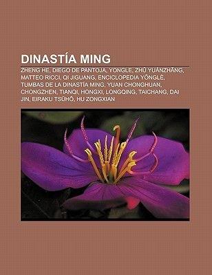 Dinastia Ming - Zheng He, Diego de Pantoja, Yongle, Zh Yuanzh Ng, Matteo Ricci, Qi Jiguang, Enciclopedia y Ngle, Tumbas de La...
