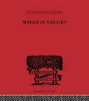 What is Value? - An Essay in Philosophical Analysis (Electronic book text): Everett W. Hall