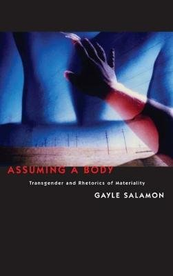 Assuming a Body - Transgender and Rhetorics of Materiality (Paperback): Gayle Salamon