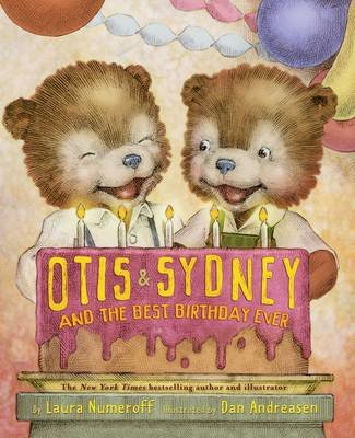 Otis and Sydney and the Best Birthday Ever (Hardcover): Laura Joffe Numeroff, Dan Andreasen