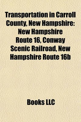 Transportation in Carroll County, New Hampshire - New Hampshire Route 16, Conway Scenic Railroad, New Hampshire Route 16b...