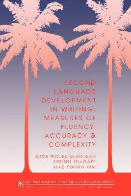 Second Language Development in Writing - Measures of Fluency, Accuracy and Complexity (Paperback): Kate Wolfe-Quintero, Etc,...