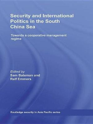 Security and International Politics in the South China Sea - Towards a co-operative management regime (Electronic book text):...