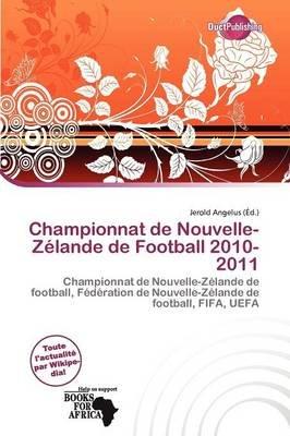 Championnat de Nouvelle-Z Lande de Football 2010-2011 (French, Paperback): Jerold Angelus