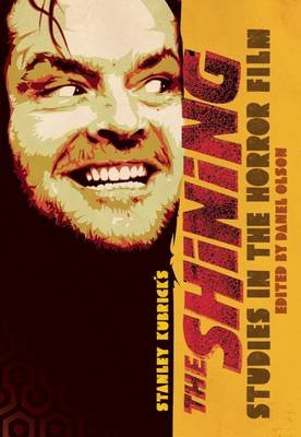 Studies in the Horror Film - Stanley Kubrick's the Shining (Paperback): Danel Olson
