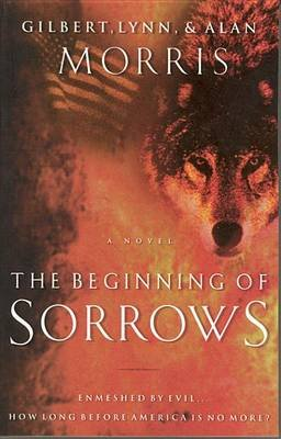 The Beginning of Sorrows - Enmeshed in Evil...How Long Before America Is No More? (Electronic book text): Gilbert Morris