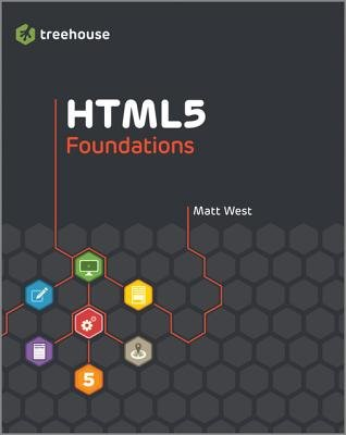 HTML5 Foundations (Electronic book text, 1st edition): Matt West