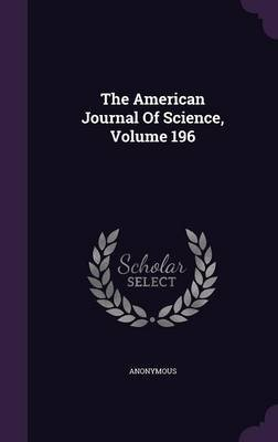 The American Journal of Science, Volume 196 (Hardcover): Anonymous