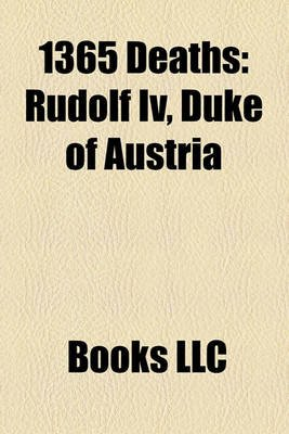 1365 Deaths - Rudolf IV, Duke of Austria (Paperback): Books Llc