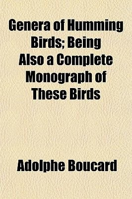 Genera of Humming Birds; Being Also a Complete Monograph of These Birds (Paperback): Adolphe Boucard