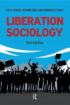 Liberation Sociology (Electronic book text, 3rd Revised edition): Joe R Feagin, Hernan Vera, Kimberly Ducey