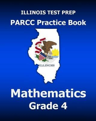 Illinois Test Prep Parcc Practice Book Mathematics Grade 4 - Covers the Common Core State Standards (Paperback): Test Master...