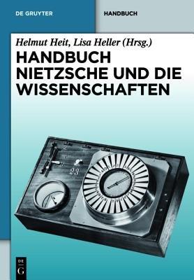 Handbuch Nietzsche Und Die Wissenschaften (German, Book): Helmut Heit, Lisa Heller
