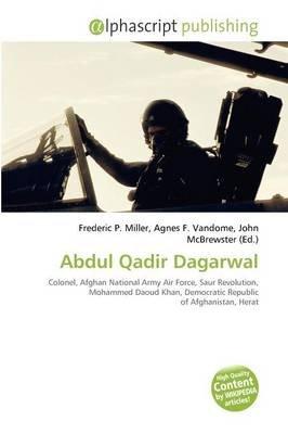 Abdul Qadir Dagarwal (Paperback): Frederic P. Miller, Agnes F. Vandome, John McBrewster