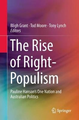 The Rise of Right-Populism - Pauline Hanson's One Nation and Australian Politics (Paperback, 1st ed. 2019): Bligh Grant,...