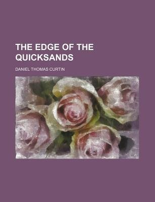 The Edge of the Quicksands (Paperback): Daniel Thomas Curtin