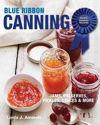 Blue Ribbon Canning: Award-Winning Recipes (Paperback): Linda J. Amendt