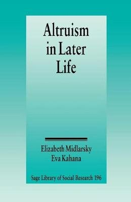 Altruism in Later Life (Paperback, illustrated edition): Elizabeth S. Midlarsky, Eva Kahana
