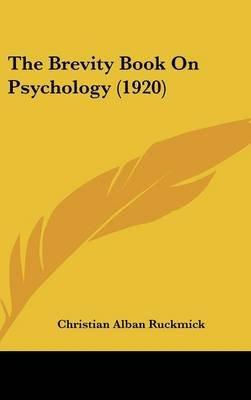 The Brevity Book on Psychology (1920) (Hardcover): Christian Alban Ruckmick