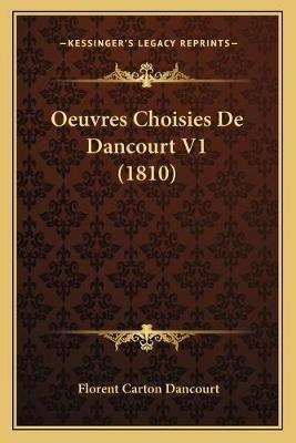 Oeuvres Choisies de Dancourt V1 (1810) (French, Paperback): Florent Carton Dancourt