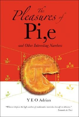 Pleasures Of Pi, E And Other Interesting Numbers, The (Paperback): Adrian Ning Hong Yeo