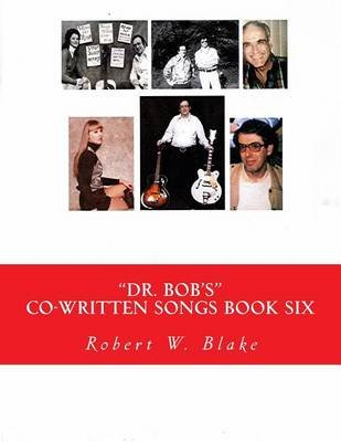 Dr. Bob's Co-Written Songs - Book Six (Paperback): Robert W Blake