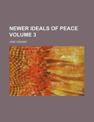Newer Ideals of Peace Volume 3 (Paperback): Jane Addams