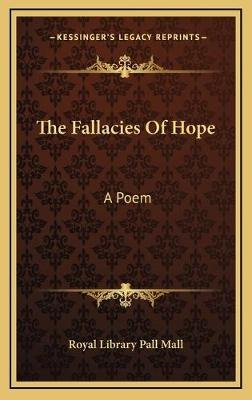 The Fallacies of Hope - A Poem (Hardcover): Royal Library Pall Mall