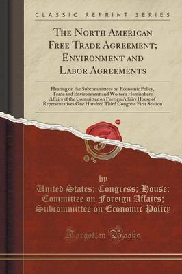The North American Free Trade Agreement; Environment and Labor Agreements - Hearing on the Subcommittees on Economic Policy,...
