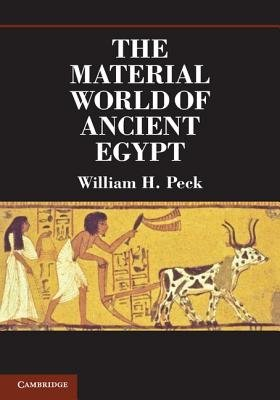 The Material World of Ancient Egypt (Paperback, New): William H. Peck