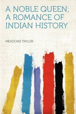 A Noble Queen; A Romance of Indian History (Paperback): Meadows Taylor