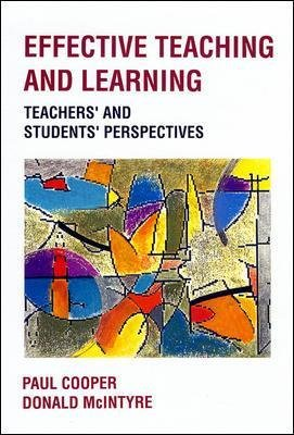 EFFECTIVE TEACHING AND LEARNING (Paperback, New): Paul Cooper, Donald McIntyre