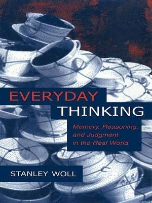 Everyday Thinking - Memory, Reasoning, and Judgment in the Real World (Electronic book text): Stanley Woll